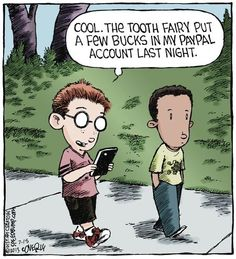 Cool. The Tooth Fairy put a few bucks in my PayPal account last night.