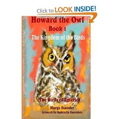 Howard the Owl Book 1: The Kingdom of the Birds: Marga Stander, Gabriella Saunders: 9781492354475: Amazon.com: Books