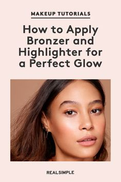 How to Apply Bronzer and Highlighter for a Perfect Glow | Learn how to correctly and easily apply bronzer and highlighter for a glowing complexion and lifted wide-awake look. These three makeup application tips will help you create the look you want in just a few minutes. #beautytips #realsimple #skincare #makeuphacks #bestmakeup