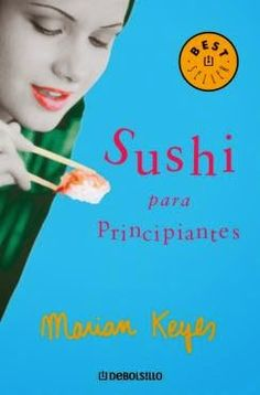 SUSHI PARA PRINCIPIANTES, MARIAN KEYES http://bookadictas.blogspot.com/2014/08/sushi-para-principiantes-marian-keyes.html