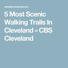 5 Most Scenic Walking Trails In Cleveland « CBS Cleveland
