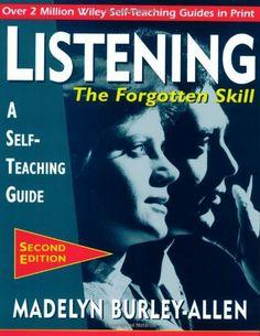 Listening: The Forgotten Skill: A Self-Teaching Guide by Madelyn Burley-Allen, http://www.amazon.com/dp/0471015873/ref=cm_sw_r_pi_dp_Lazntb1N9EVAK/176-4612917-5356866