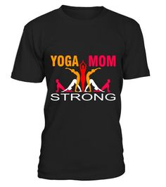 Yoga Mom Strong. Funny Yoga T shirts Mama. Mother's Day Gift - Limited Edition
