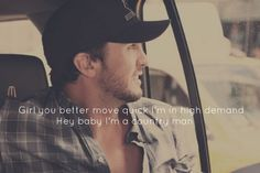 """""""Girl you better move quick I'm in high demand...Hey baby I'm a country man.""""-Luke Bryan"""