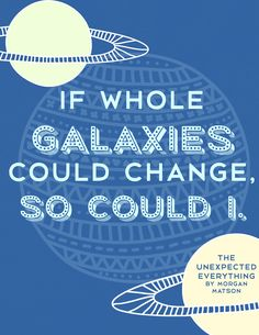 morgan-matson-quote-the-unexpected-everything-if-whole-galaxies-could-change