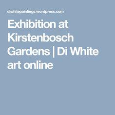 Exhibition at Kirstenbosch Gardens   Di White art online