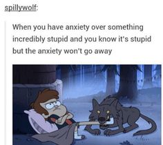 This is pretty actuate  My anxiety can get really scary, but when I know it's not true this is how I am