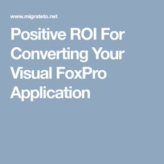 Positive ROI For Converting Your Visual FoxPro Application White Paper, Positivity, Technology, Tech, Tecnologia, Optimism