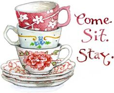Tea Cup Artwork, 'Come Sit Stay' by Susan Branch. Her watercolors are so delightful! Diy Image, Tee Kunst, Branch Art, Tea Quotes, Cuppa Tea, My Cup Of Tea, Kakao, High Tea, Chai