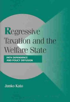 Regressive Taxation and Welfare State: Path Dependance and Policy Diffusion