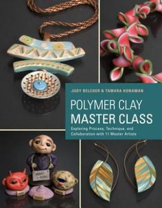 Polymer Clay Master Class: Judy Belcher > Carte | Libristo Polymer Clay Art, Polymer Clay Jewelry, Book Crafts, Clay Crafts, Hobby House, Clay Tutorials, Clay Projects, Master Class, Jewelry Making