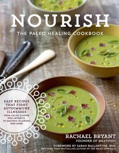 Nourish: The Paleo Healing Cookbook: Easy Yet Flavorful Recipes That Fight Autoimmune Illnesses from Celiac Disea...