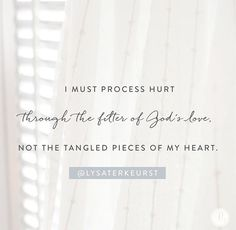 I must process hurt through the filter of God's love. Not the tangled pieces of my heart. Bible Verses Quotes, Faith Quotes, Scriptures, Biblical Quotes, Christian Life, Christian Quotes, Encouragement, Gods Love, Wise Words