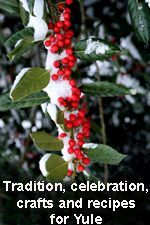 Traditions, Celebrations, Crafts and Recipes for Yule/ Winter Solstice from The Goddess and the Green Man.