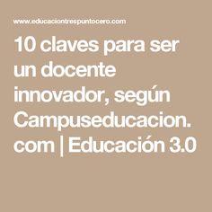 10 claves para ser un docente innovador, según Campuseducacion.com   Educación 3.0