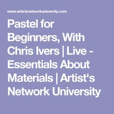 Pastel for Beginners, With Chris Ivers | Live - Essentials About Materials | Artist's Network University
