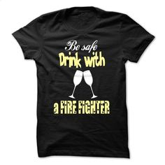 Drink with a Fire Fighter T Shirt, Hoodie, Sweatshirts - custom sweatshirts #teeshirt #Tshirt