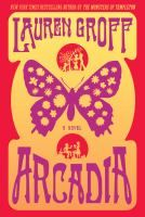 Arcadia  (Book) : Groff, Lauren  : The lyrical and haunting story of a great American dream--the progress of a utopian community and its lasting impact on a gifted young man.