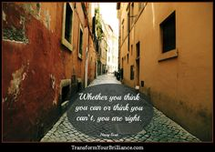 Whether you think you can or think you can't, you are right. ...Henry Ford...