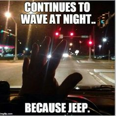 """My girlfriend laughs when I do this. She asked why one night and I said """"Its a jeep thing you wouldn't understand besides they might see"""" Jeep Rubicon, Jeep Wrangler Unlimited, Jeep Jku, Jeep Quotes, Jeep Humor, Jeep Baby, Red Jeep, Jeep Patriot, Cool Jeeps"""