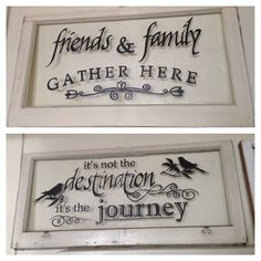 Old Window with Quote. Friends & Family Gather here. It's not the destination it's the journey