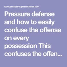 Pressure defense and how to easily confuse the offense on every possession This confuses the offense on almost every possession