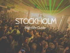 Stockholm Nightlife Guide (Top Nightclubs) - The Hungry Partier
