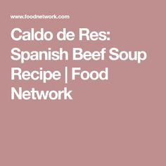 Caldo de Res: Spanish Beef Soup Recipe | Food Network Beef Soup Recipes, Mexican Food Recipes, Cooking Recipes, Lemon Potatoes, Stewed Tomatoes, Date Dinner, Recipe Search, Soups And Stews, Soul Food