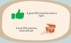 A Good SEO Preaches What Is Right. A Bad SEO Preaches What Will Sell.