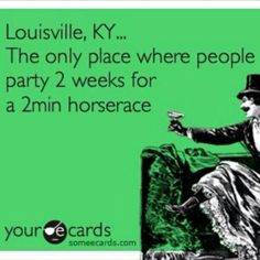 Louisville. how true  hahaha ain't no party like a derby party!!!!