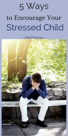 Do you ever get worried for your kids? Wonder how you can help them with their anxiety and stress? Here are 5 Simple and Effective Ways You Can Encourage your Child! ~ Club31Women
