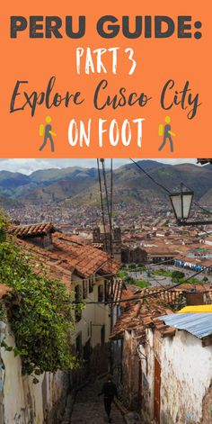 Peru Travel Guide Part 3: Exploring Cusco City on Foot