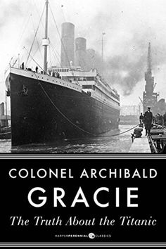 """Read """"The Truth About The Titanic"""" by Archibald Gracie available from Rakuten Kobo. With time running out and the decks awash with the sea, first-class passenger Archibald Gracie was one of the last peopl. Titanic Deaths, Rms Titanic, New York City, Time Running Out, A Night To Remember, Gardening Books, Books To Read Online, I Love Reading, Historical Fiction"""
