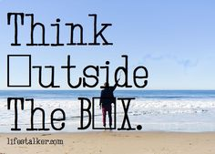 four word quotes think outside the box