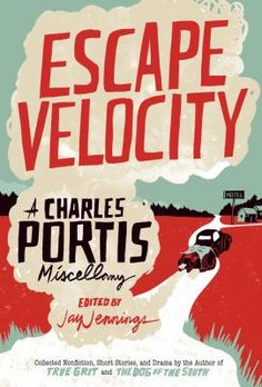 Escape Velocity: A Charles Portis Miscellany edited by Jay Jennings (2012) #KCBigRead