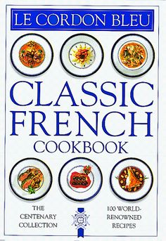 Le Cordon Bleu: Classic French Cookbook: The Centenary Collection, 100 World-Renowned Recipes by Cordon Bleu,http://www.amazon.com/dp/156458643X/ref=cm_sw_r_pi_dp_iknAsb1RP6BWVGFX
