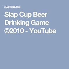 Slap Cup Beer Drinking Game ©2010 - YouTube
