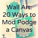 Wall art – 20 ways to Mod Podge a canvas. | Enter our Pin to Win Mod Podge Sweepstakes