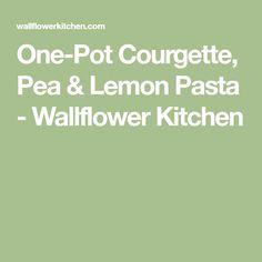 One-Pot Courgette, Pea & Lemon Pasta - Wallflower Kitchen