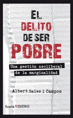 Sales i Campos, Albert. / El delito de ser pobre. / Icaria, 2014