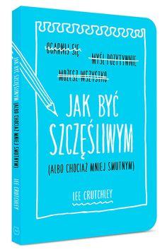 Jak być szczęśliwym (albo chociaż mniej smutnym) -   Crutchley Lee , tylko w empik.com: 26,49 zł. Przeczytaj recenzję Jak być szczęśliwym (albo chociaż mniej smutnym). Zamów dostawę do dowolnego salonu i zapłać przy odbiorze! Beautiful Mind, Motto, Self Love, Mindfulness, Coaching, Positivity, Writing, Humor, Reading