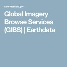 Global Imagery Browse Services (GIBS) | Earthdata