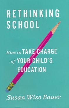 """Read """"Rethinking School: How to Take Charge of Your Child's Education"""" by Susan Wise Bauer available from Rakuten Kobo. """"If you read only one book on educating children, this should be the book.… With a warm, informative voice, Bauer gives . Classical Education, Kids Education, Susan Wise Bauer, Well Trained Mind, Take Charge, Parenting Plan, Classroom Environment, Home Schooling, Classic Books"""