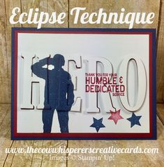 eclipse technique stampin up Military Cards, Military Service, Image Hero, Large Letters, Die Cut Cards, Card Making Techniques, Stampin Up Cards, 3d Cards, Masculine Cards