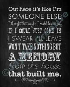 MIRANDA LAMBERT House That Built Me by Thjs is how I feel about my childhood and childhood home.