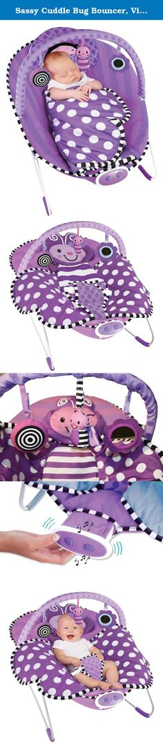 Sassy Cuddle Bug Bouncer, Violet Butterfly. Sassy Cuddle Bug Bouncer - Soothes & Entertains your baby The Sassy Cuddle Bug Bouncer has a soft and comforting built-in cuddle blanket and offers an oversized, cradling seat with newborn headrest. The bouncer also offers 3 developmentally appropriate hanging toys that are fun and engaging. The safety harness, non-slip feet and sturdy legs help keep baby secure. Soothing lullabies and soft vibrations make this a perfect bouncer for baby…