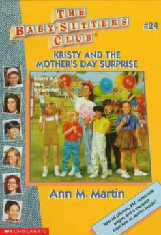 Kristy and the Mother's Day Surprise by Ann M. Martin - Kristy and the Baby-sitters Club plan a huge outing as a Mother's Day surprise for their clients, while Kristy's mother and stepfather have a surprise of their own in store for their family.
