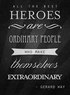 TOP MOTIVATIONAL quotes and sayings by famous authors like Gerard Way : All the best heroes are ordinary people who make themselves extraordinary. ~Gerard Way Gerard Way, Hero Quotes, Life Quotes, Qoutes, Dad Quotes, Family Quotes, Military Quotes, Military Mom, Motivational Quotes