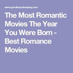 The Most Romantic Movies The Year You Were Born - Best Romance Movies