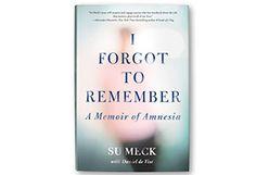 It's on Oprah's book list!!!!  I Forgot to Remember: A Memoir of Amnesia By Su Meck with Daniel de Visé - Book Finder - Oprah.com